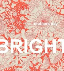 MOTHERS DAY - BRIGHT