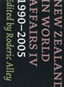 New Zealand in World Affairs IV 1990-2005